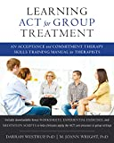 Learning ACT for Group Treatment: An Acceptance and Commitment Therapy Skills Training Manual for Therapists