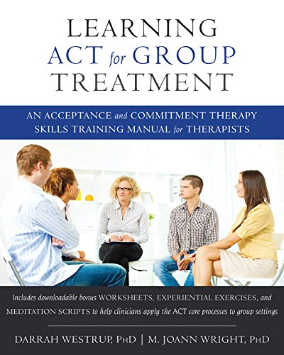 Learning Act For Group Treatment  An Acceptance And Commitment Therapy Skills Training Manual For Therapists
