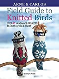 Field Guide to Knitted Birds: Over 40 Handmade Projects to Liven Up Your Roost