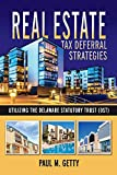 Real Estate Tax Deferral Strategies Utilizing the