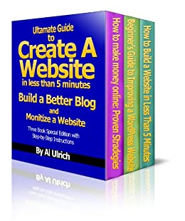 Ultimate Guide to Create a Website in Less Than 5 Minutes and Build a Better Blog and Monetize a Website (Three Book Special Edition) by [Ulrich, Al]