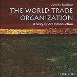The World Trade Organization: A Very Short Introduction   Amrita Narlikar