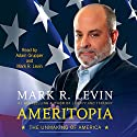 Ameritopia: The Unmaking of America Audiobook by Mark R. Levin Narrated by Adam Grupper, Mark R. Levin