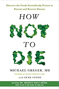 How Not To Die: Discover The Foods Scientifically Proven To Prevent And Reverse Disease by Michael Greger MD ebook deal