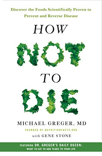 How Not to Die: Discover the Foods Scientifically Proven to Prevent and Reverse Disease (Best Diet To Beat Cancer)