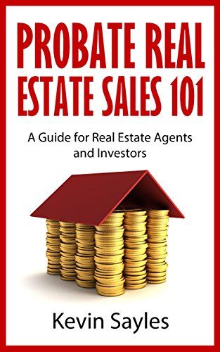 Probate Real Estate Sales 101: A Guide for Real Estate Agents and -