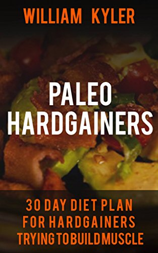Paleo: 30 Day Diet Plan for Hardgainers Trying to Build Muscle ((Weight gain, health, bodybuilding, fitness, muscle building))