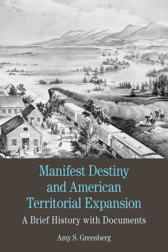 By Amy S. Greenberg Manifest Destiny and American Territorial Expansion: A Brief History with Documents (Bedford Cultura (First Edition)