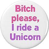 Bitch please, I ride a Unicorn 2.25″ Bottle Opener w/ Keyrings