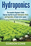 img - for Hydroponics: The complete Beginner's Guide Step-by step How to grow Hydroponics Herbs and Vegetables at home in less space book / textbook / text book