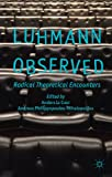 Luhmann Observed : Radical Theoretical Encounters, , 1137015284