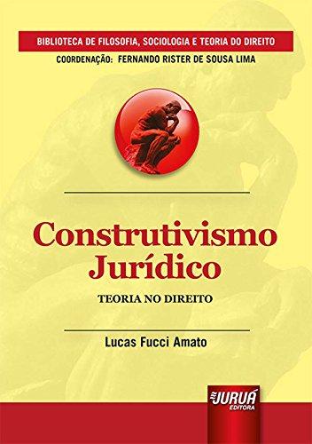 Construtivismo Jurídico. Teoria no Direito - Coleção Biblioteca de Filosofia, Sociologia e Teoria do Direito