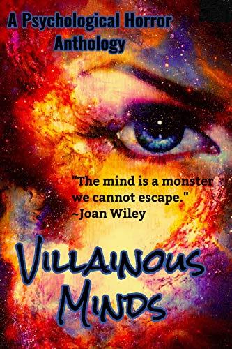 Villainous Minds: A Psychological Horror Anthology by [Wiley, Joan, Sharp, A.J., Kane, Sinda]