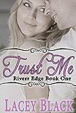 Trust Me (Rivers Edge Book 1)