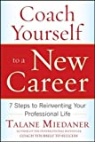 Coach Yourself to a New Career: 7 Steps to Reinventing Your Professional Life (Business Skills and Development)