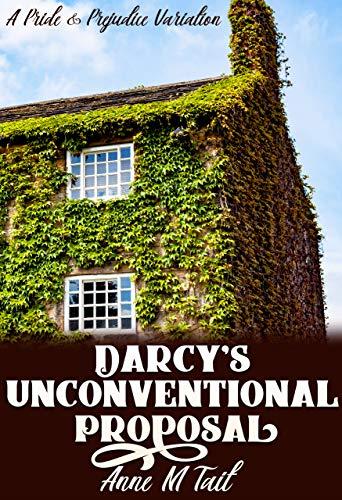 Darcy's Unconventional Proposal: A Pride & Prejudice Variation
