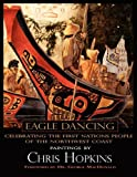 Eagle Dancing, Paintings by Chris Hopkins, George MacDonald, 0984319883