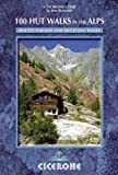 100 Hut Walks in the Alps: Routes for day walks and overnight stays (Cicerone Guides)