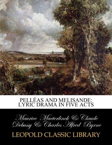 Pelléas and Melisande: Lyric Drama in Five Acts pdf epub