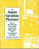 The Japan Vacation Planner: How to Be Your Own Tour Guide, Spend Less, Enjoy More, and Go Anywhere You Want