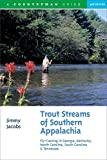 Trout Streams of Southern Appalachia: Fly-Casting in Georgia, Kentucky, North Carolina, South Carolina & Tennessee (Third Edition)  (Trout Streams)