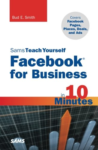 Sams Teach Yourself Facebook for Business in 10 Minutes: Covers Facebook Places, Facebook Deals and Facebook Ads (Sams Teach Yourself -- Minutes)