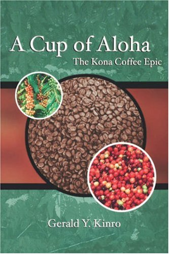 A Cup of Aloha: The Kona Coffee Epic (Latitude 20 Book) by Gerald Y. Kinro