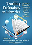 img - for Teaching Technology in Libraries: Creative Ideas for Training Staff, Patrons and Students book / textbook / text book