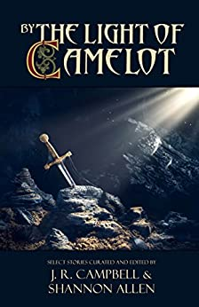 By the Light of Camelot by [Campbell, J. R., Allen, Shannon]
