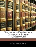 Geschichte Der Neuern Deutschen Poesie: Vorlesungen, August Wilhelm Bohtz, 1142187985
