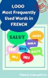 Quick French Course: Learn the 1,000 Most Frequently Used Words: All you need to speack and understand are the 1000 most Frequently Used Words. FRENCH ... 1,000 Most Frequently Used Words Book 3)