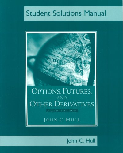 Students Solutions Manual for Options, Futures, and Other Derivatives, Sixth Edition by Prentice Hall