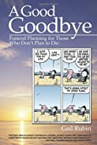 A Good Goodbye: Funeral Planning for Those Who Don't Plan to Die