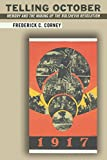 Telling October: Memory and the Making of the Bolshevik Revolution