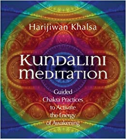 Kundalini Meditation: Guided Chakra Practices to Activate the Energy