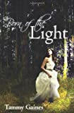 Born of the Light, Tammy Gaines, 1453780068