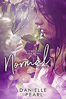 NORMAL: Part One (Something More Book 1) by [Pearl, Danielle]