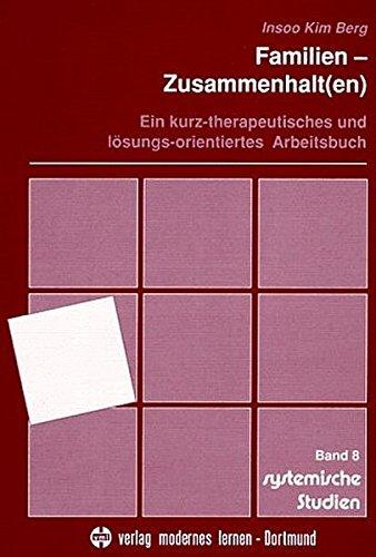 Familien-Zusammenhalt(en): Ein kurz-therapeutisches und lösungs-orientiertes Arbeitsbuch (Systemische Studien)