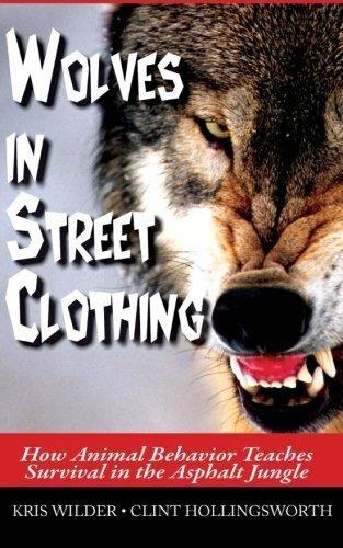 Wolves in Street Clothing: How Animal Behavior Teaches Survival in the Asphalt Jungle by Kris Wilder (2014-05-05)