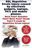 RSI, Repetitive Strain Injury caused by electronic gadgets, laptops, PC's and mobile phones. Neck Pain? Shoulder Pain? Wrist Pain? Thumb Pain? It could be RSI.