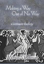 Making a Way Out of No Way: A Womanist Theology (Innovations: African American Religious Thought) (Innovations: African American Religious Thought)