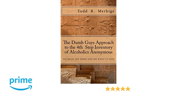 The Dumb Guys Approach to the 4th Step Inventory: Todd R Merhige ...