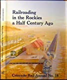 img - for Railroading in the Rockies a Half Century Ago, Colorado Rail Annual No. 18 book / textbook / text book