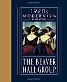 img - for The Beaver Hall Group: 1920s Modernism in Montreal by Jacques Des Rochers (2016-02-29) book / textbook / text book