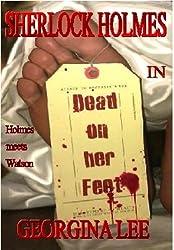 Sherlock Holmes in Dead on her Feet (Sherlock Holmes fan fiction Book 1)