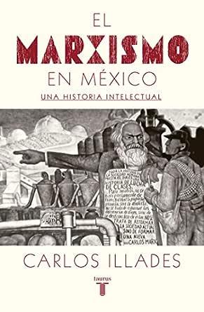 El marxismo en México: Una historia intelectual eBook: Illades ...