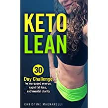 Ketogenic Diet: For Beginners - A Keto Diet Guidebook for Fast Weight Loss, Increased Energy, Boosted Metabolism, and Mental Clarity: 30 Day Challenge Keto Diet Weight Loss Guide