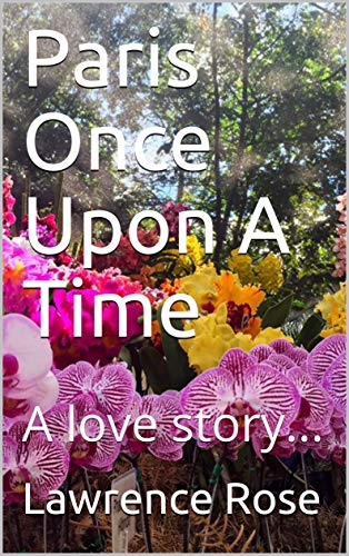 Book: Paris Once Upon A Time - A love story... by Lawrence Rose