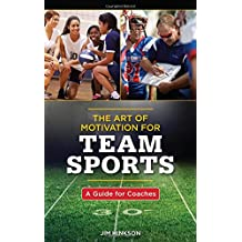 The Art of Motivation for Team Sports: A Guide for Coaches