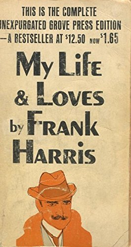 My Life & Loves By Frank Harris: The Complete Grove Press Edition Five Volumes in One